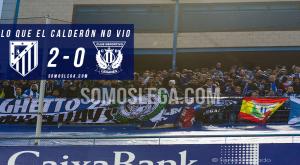 Lo que el Calderón no vio del Atleti – Leganés